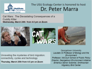 Cat Wars: The Devastating Consequences of a Cuddly Killer!  USU Ecology Center: Dr. Peter Marra, March 24th and 25th, 2021 4-5 PM