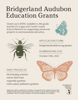 Grants: Bridgerland Audubon Education Grants Offered this year to Fourth Grade Teachers in the Cache & Logan School Districts. Apply before 30 Oct 2021 Click to download flyer